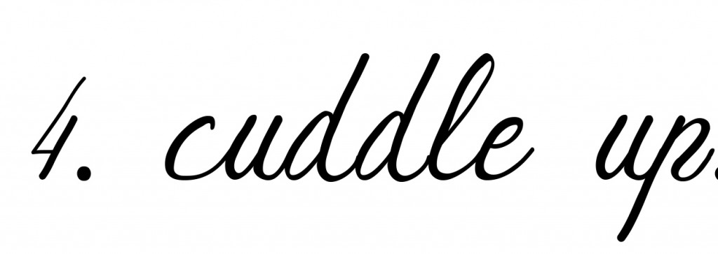 4. cuddle up