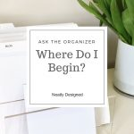 Ask the Organizer: Where Do I Begin?