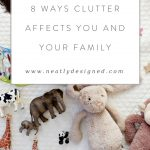 8 Ways Clutter Affects You and Your Family